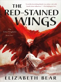 Cover The Red-Stained Wings--The Lotus Kingdoms, Book Two