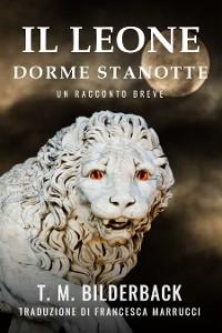 Cover Il Leone Dorme Stanotte - Un Racconto Breve (Colonel Abernathy's Tales, #1)