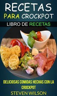 Cover Recetas Para Crockpot - Deliciosas Comidas Hechas Con La Crockpot - Libro De Recetas