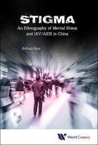 Cover Stigma: An Ethnography Of Mental Illness And Hiv/aids In China