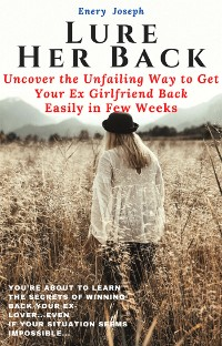 Cover Lure Her Back: Uncover the Unfailing Way to Get Your Ex Girlfriend Back Easily in Few Weeks