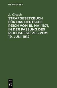 Cover Strafgesetzbuch für das Deutsche Reich vom 15. Mai 1871, in der Fassung des Reichsgesetzes vom 19. Juni 1912