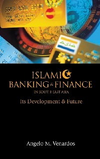 Cover Islamic Banking And Finance In South-east Asia: Its Development And Future