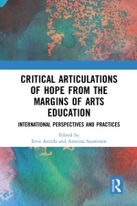 Cover Critical Articulations of Hope from the Margins of Arts Education