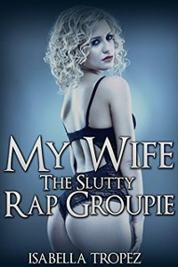 Cover My Wife The Slutty Rap Groupie: Interracial Cuckold Hotwife Husband Humiliation