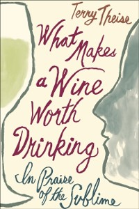 Cover What Makes a Wine Worth Drinking