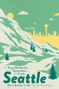 Cover Easy Weekend Getaways from Seattle: Short Breaks in the Pacific Northwest (1st Edition)