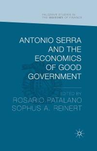 Cover Antonio Serra and the Economics of Good Government