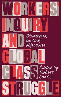 Cover Workers' Inquiry and Global Class Struggle