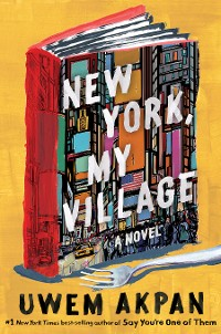 Cover New York, My Village: A Novel