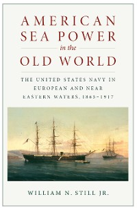 Cover American Sea Power in the Old World