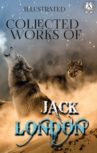 Cover Collected works of Jack London  (illustrated)