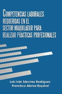 Cover Competencias Laborales Requeridas En El Sector Maquilador Para Realizar Prácticas Profesionales