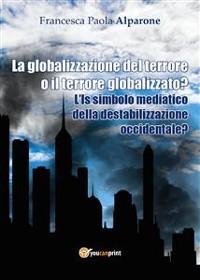 Cover La globalizzazione del terrore o il terrore globalizzato? L'Is simbolo mediatico della destabilizzazione occidentale?