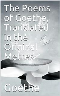 Cover The Poems of Goethe, Translated in the Original Metres