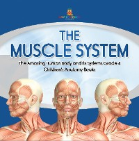 Cover The Muscle System | The Amazing Human Body and Its Systems Grade 4 | Children's Anatomy Books