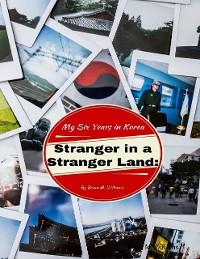 Cover Stranger In a Stranger Land: My Six Years In Korea