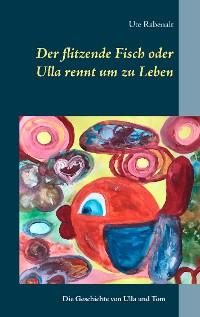 Cover Der flitzende Fisch oder Ulla rennt um zu Leben