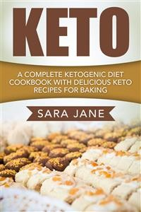 Cover Keto: A Complete Ketogenic Diet Cookbook With Delicious Keto Recipes For Baking