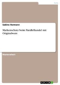 Cover Markenschutz beim Parallelhandel mit Originalware