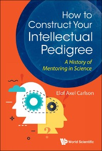 Cover How To Construct Your Intellectual Pedigree: A History Of Mentoring In Science
