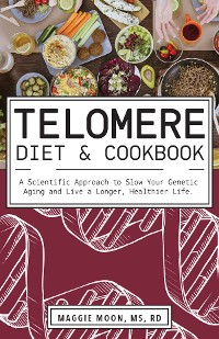 Cover The Telomere Diet and Cookbook