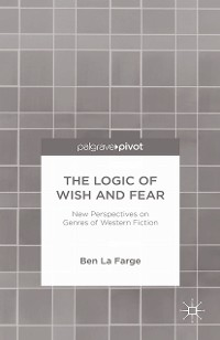 Cover The Logic of Wish and Fear: New Perspectives on Genres of Western Fiction