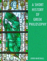 Cover Short History of Greek Philosophy (Illustrated)