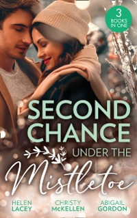 Cover Second Chance Under The Mistletoe: Marriage Under the Mistletoe / His Mistletoe Proposal / Christmas Magic in Heatherdale