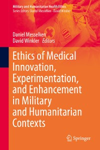 Cover Ethics of Medical Innovation, Experimentation, and Enhancement in Military and Humanitarian Contexts