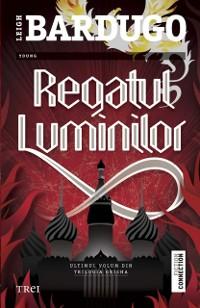 Cover Regatul luminilor. Ultimul volum din trilogia Grisha