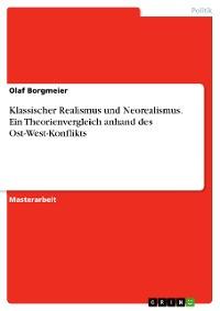 Cover Klassischer Realismus und Neorealismus. Ein Theorienvergleich anhand des Ost-West-Konflikts
