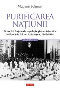 Cover Purificarea natiunii: dislocari fortate de populatie si epurari etnice in Romania lui Ion Antonescu: 1940-1944