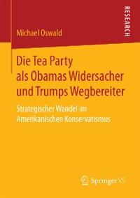 Cover Die Tea Party als Obamas Widersacher und Trumps Wegbereiter