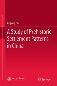 Cover A Study of Prehistoric Settlement Patterns in China