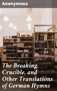 Cover The Breaking Crucible, and Other Translations of German Hymns
