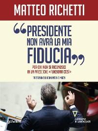 """Cover Presidente, non avrà la mia fiducia. Per chi non si riconosce in un Paese che """"funziona così"""""""