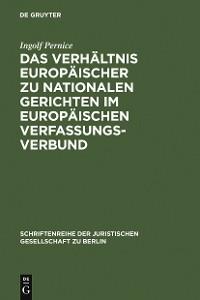 Cover Das Verhältnis europäischer zu nationalen Gerichten im europäischen Verfassungsverbund