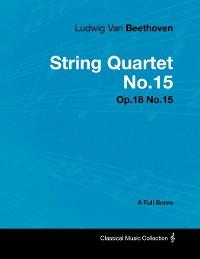 Cover Ludwig Van Beethoven - String Quartet No. 15 - Op. 132 - A Full Score