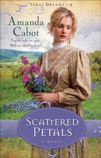 Cover Scattered Petals (Texas Dreams Book #2)