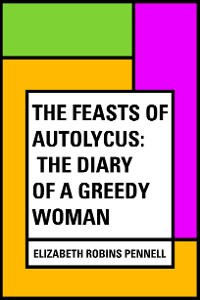 Cover The Feasts of Autolycus: The Diary of a Greedy Woman