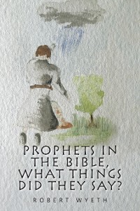 Cover Prophets in the Bible,  What Things Did They Say?