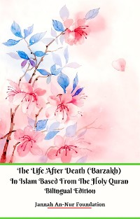 Cover The Life After Death (Barzakh) In Islam Based from The Holy Quran Bilingual Edition