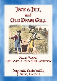 Cover JACK and JILL and OLD DAME GILL - all 15 verses of this classic rhyme