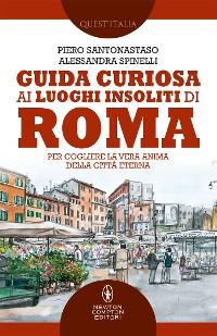 Cover Guida curiosa ai luoghi insoliti di Roma