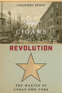 Cover Sugar, Cigars, and Revolution