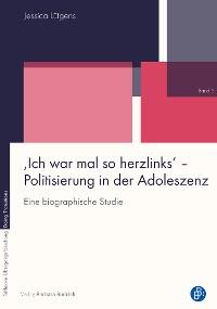 Cover 'Ich war mal so herzlinks' - Politisierung in der Adoleszenz