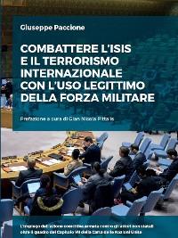 Cover Combattere l'ISIS con l'uso legittimo della forza militare