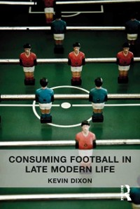 Cover Consuming Football in Late Modern Life