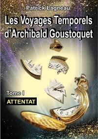 Cover Les voyages d'Archibald Goustoquet - Tome I